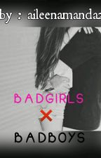 BAD GIRLS❌BAD BOYS by aileenamanda27