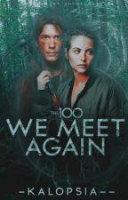We Meet Again 【The 100】 by -Kalopsia--