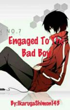 Engaged To The Bad Boy(On-Going) by PhantomRose013