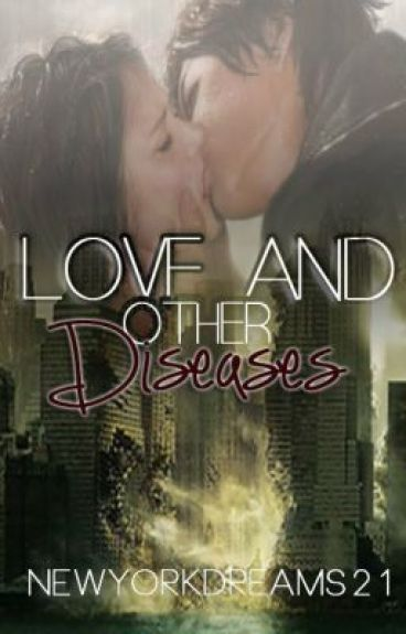 Love and Other Diseases (ON HOLD) by InDaBigApple