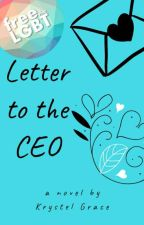 Letter To The CEO (COMING SOON!) by kristelgrace6
