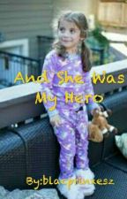 And She Was My Hero by Liciyahh