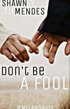 Don't Be A Fool (Shawn Mendes y Tu) by MelaniiRios