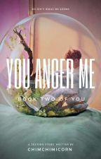 You Anger Me.    Book Two Of YSM    PJM    ✔ by chimchimicorn