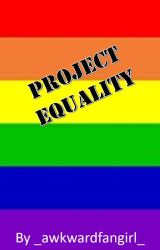 Project Equality by _awkwardfangirl_