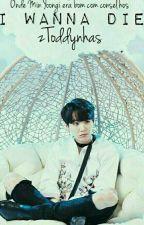 I Wanna Die - BTS - Min Yoongi  by zToddynhas