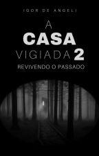 A Casa Vigiada 2: Revivendo o passado by IgorDeAngeli