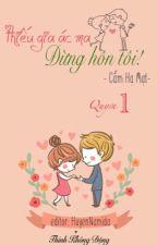 Thiếu gia ác ma đừng hôn tôi - Cẩm Hạ Mạt (quyển 1) by HuyenNamida