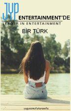 JYP'De Bir Türk 🥀*durakladı* by YugyeomsFutureWife