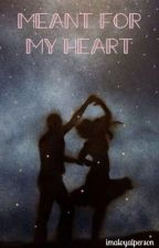 Meant For My Heart by imaloyalperson
