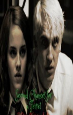 Second Chances for a ferret (Draco/Hermione Fan Fiction) by WeasleBeeE