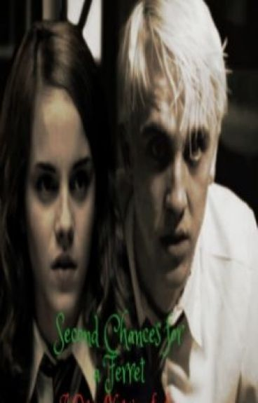 Second Chances for a ferret (Draco/Hermione Fan Fiction)