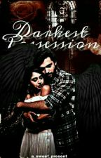 Darkest Possession  by a_sweet_present