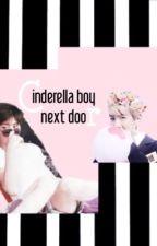 CINDERELLA BOY NEXT DOOR !  by ohcherryoh_