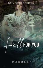 DELA VEGA SERIES 5: Fall For You (SOON) by MsyteriousPen