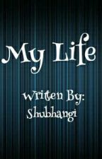 My life by shubhangi_daydreamer