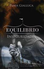 Equilibrio: Inseguridades #3.5 by TaniaGialluca