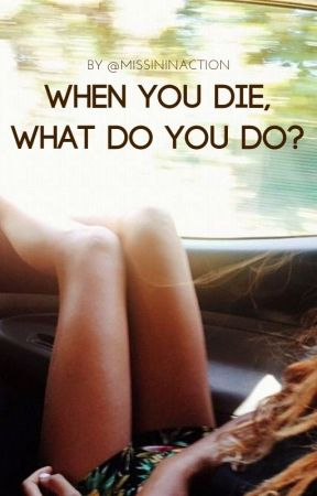 When you die, what do you do? by some-artsy-adverb