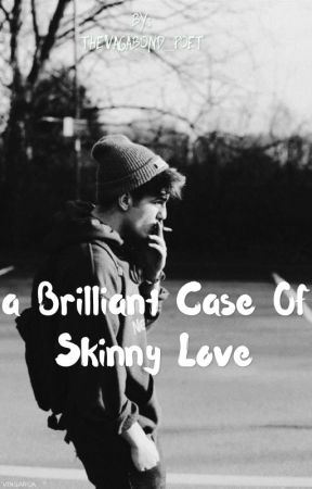 A brilliant case of skinny love  by theVagabond_poet