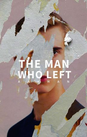 The Man Who Left   ✔ by azwaarkhan