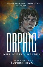 Orphic | •Will Byers X Reader• by _SuperxNova_