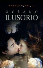 Océano Ilusorio {#Libro 3} by RedMoon_mel_16