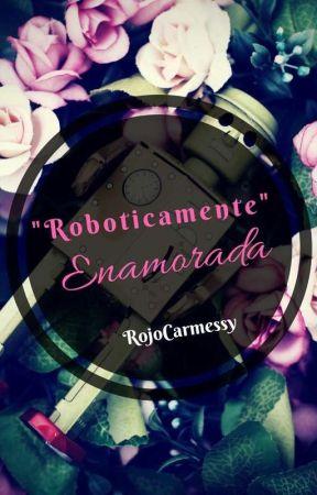¨Roboticamente¨Enamorada by RojoCarmessy