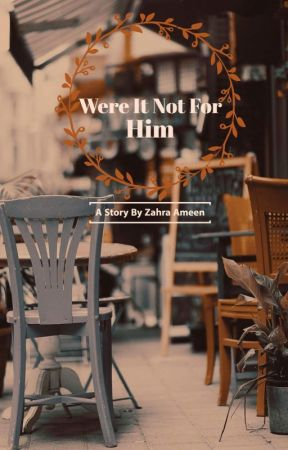"""WERE IT NOT FOR """"HIM"""" ... by ZahraAmeen"""