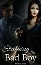 Stalking the bad boy by trickymind18