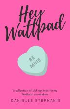 Hey Wattpad - A Collection of Pick Up Lines for My Wattpad Co-workers by DanielleKniz