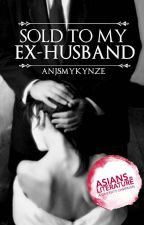 Sold to My Ex-Husband (The ENGLISH Edition) by AnjSmykynyze