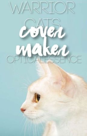 Warrior Cats | COVER MAKER! (Open) by OpticalEssence