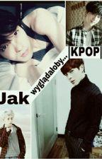 Jak wyglądałoby... |Kpop| ⭐ by yuki876