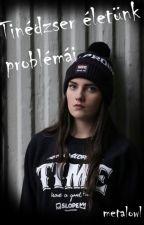 Tinédzser életünk problémái  !S Z Ü N E T E L ! by metalowl