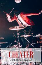 Cheater ✔ [Josh Dun x Reader] by utterflop