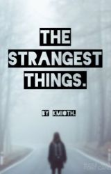 The Strangest Things. - The Stranger Things Are Meant To Be Sequel.  by KMIOTH