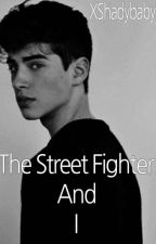 The Street fighter And I ✔ by XShadybabyX