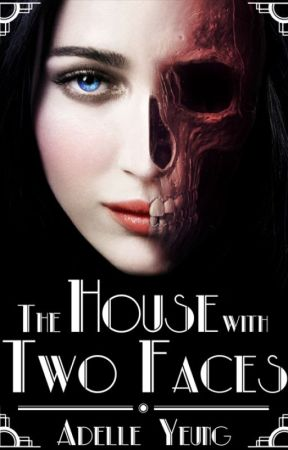 The House with Two Faces (BETA READERS NEEDED!) by Adelle_Yeung
