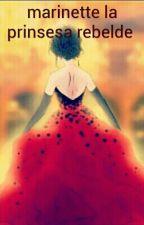 marinette la prinsesa rebelde  by etefania1243