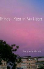 Things I Kept In My Heart by yantyhisham
