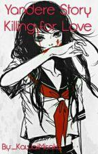 Yandere Story : Killing for Love by _KawaiiMisaki_