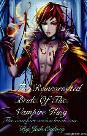 The Reincarnated  Bride Of The Vampire King  by JadeCudney