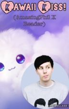 Kawaii Kiss (AmazingPhil X Reader) [COMPLETED] by My_Chemical_Phangirl