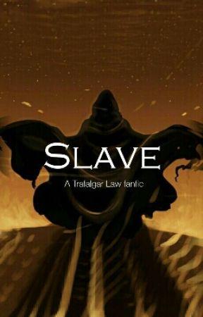 Slave // A Trafalgar Law fanfic by heartvenom