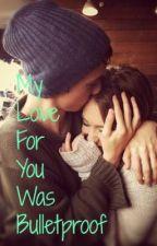 My Love For You Was Bulletproof by YoYoMaShrekBhim