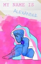 My Name Is Alexander [LAMS] by Purple_Ghost_1782