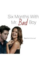 Six Months With Mr. Bad Boy by MadlyDistressed
