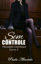 Sem Controle - Trilogia Controle, Livro 1  by paulaisadora