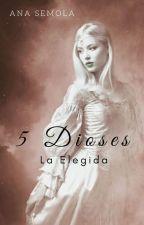 #1 5 Dioses : La Elegida © #Wattys2017 by AnaSemola