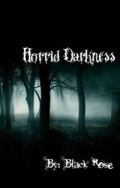 Horrid Darkness by LoveBlackRoses